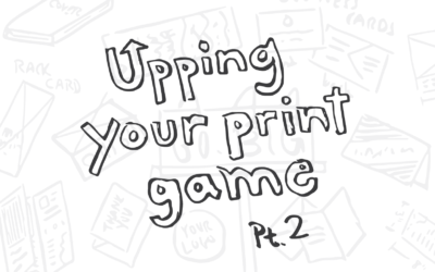 Upping Your Print Game: Part 2